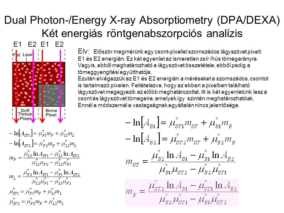 Dual Photon-/Energy X-ray Absorptiometry (DPA/DEXA) Két energiás röntgenabszorpciós analízis Elv: Először megmérünk egy csont-pixellel szomszédos lágy