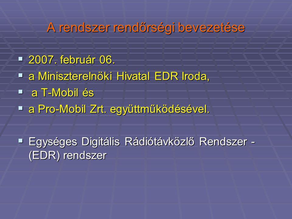 A rendszer rendőrségi bevezetése  2007. február 06.  a Miniszterelnöki Hivatal EDR Iroda,  a T-Mobil és  a Pro-Mobil Zrt. együttműködésével.  Egy
