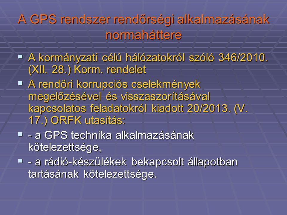 A GPS rendszer rendőrségi alkalmazásának normaháttere  A kormányzati célú hálózatokról szóló 346/2010. (XII. 28.) Korm. rendelet  A rendőri korrupci