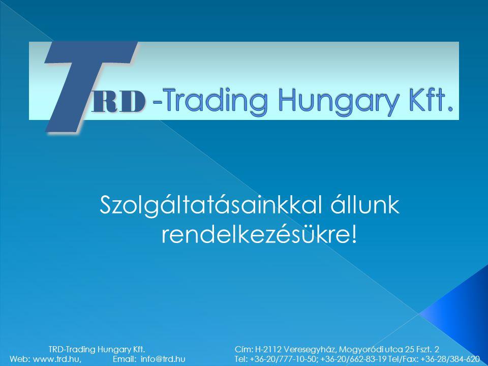 TRD Szolgáltatásainkkal állunk rendelkezésükre! TRD-Trading Hungary Kft. Cím: H-2112 Veresegyház, Mogyoródi utca 25 Fszt. 2 Web: www.trd.hu, Email: in