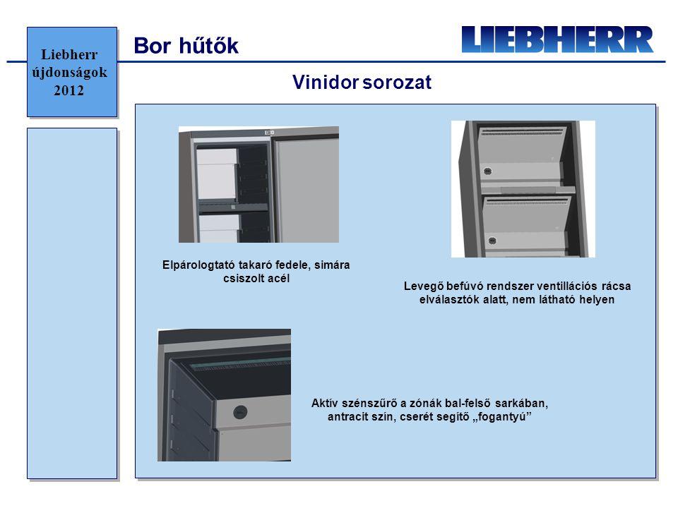 Bor hűtők Vinidor sorozat Levegő befúvó rendszer ventillációs rácsa elválasztók alatt, nem látható helyen Elpárologtató takaró fedele, simára csiszolt