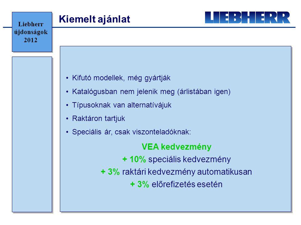 Liebherr újdonságok 2012 •Kifutó modellek, még gyártják •Katalógusban nem jelenik meg (árlistában igen) •Típusoknak van alternatívájuk •Raktáron tartj