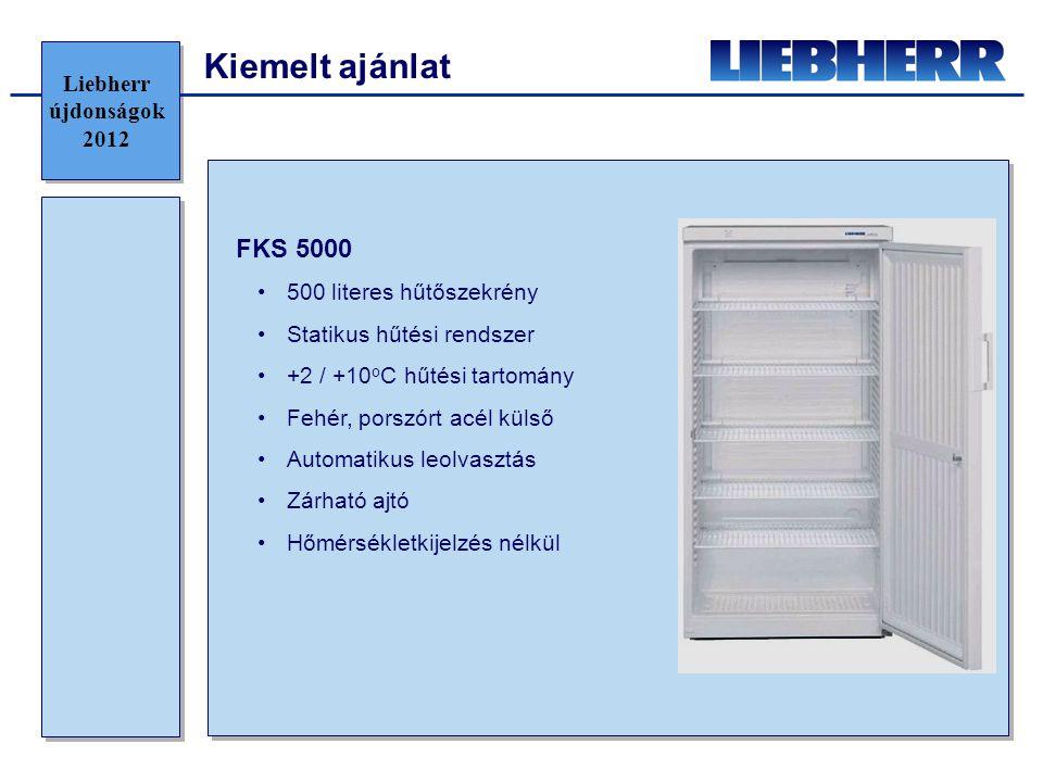 Kiemelt ajánlat FKS 5000 •500 literes hűtőszekrény •Statikus hűtési rendszer •+2 / +10 o C hűtési tartomány •Fehér, porszórt acél külső •Automatikus leolvasztás •Zárható ajtó •Hőmérsékletkijelzés nélkül Liebherr újdonságok 2012