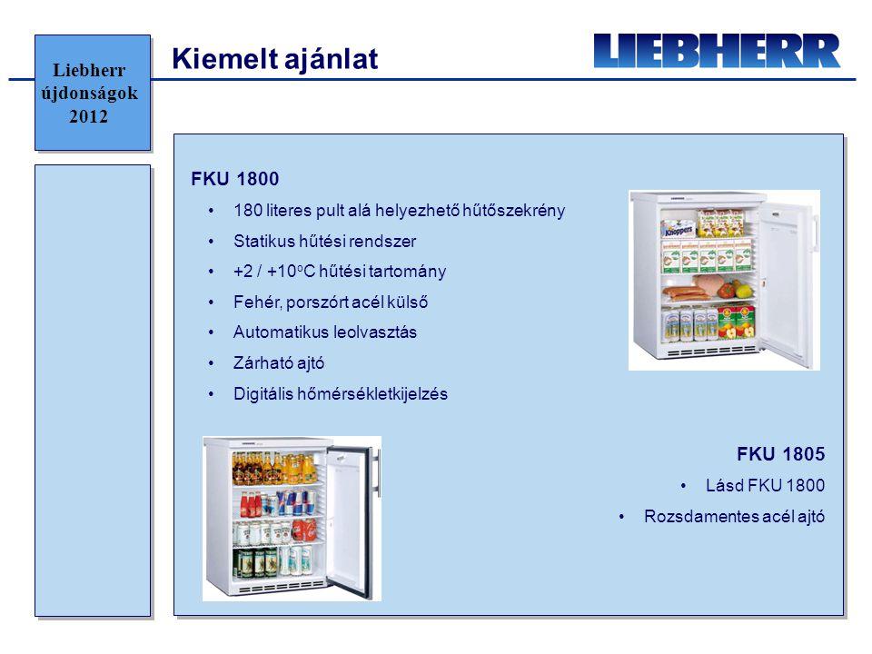 Kiemelt ajánlat FKU 1800 •180 literes pult alá helyezhető hűtőszekrény •Statikus hűtési rendszer •+2 / +10 o C hűtési tartomány •Fehér, porszórt acél külső •Automatikus leolvasztás •Zárható ajtó •Digitális hőmérsékletkijelzés FKU 1805 •Lásd FKU 1800 •Rozsdamentes acél ajtó Liebherr újdonságok 2012