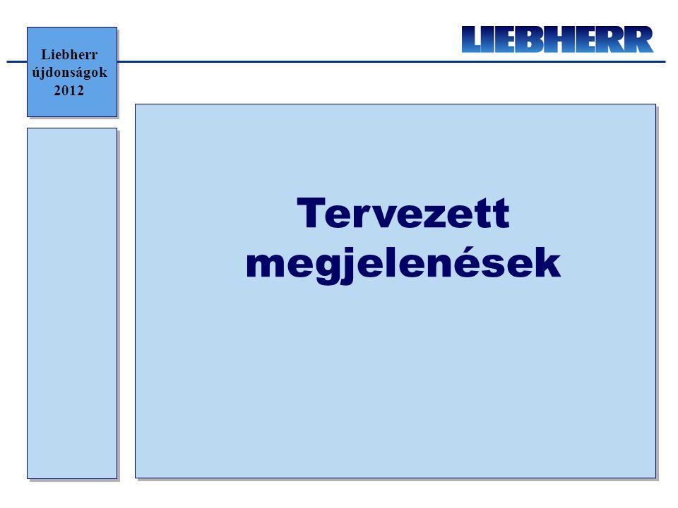 Tervezett megjelenések Liebherr újdonságok 2012