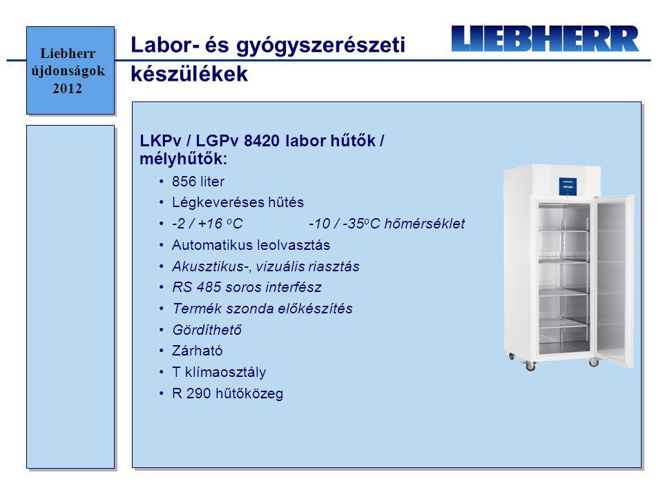 Labor- és gyógyszerészeti készülékek LKPv / LGPv 8420 labor hűtők / mélyhűtők: •856 liter •Légkeveréses hűtés •-2 / +16 o C-10 / -35 o C hőmérséklet •Automatikus leolvasztás •Akusztikus-, vizuális riasztás •RS 485 soros interfész •Termék szonda előkészítés •Gördíthető •Zárható •T klímaosztály •R 290 hűtőközeg Liebherr újdonságok 2012