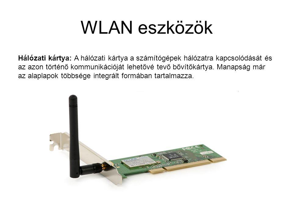 WLAN eszközök Hálózati kártya: A hálózati kártya a számítógépek hálózatra kapcsolódását és az azon történő kommunikációját lehetővé tevő bővítőkártya.