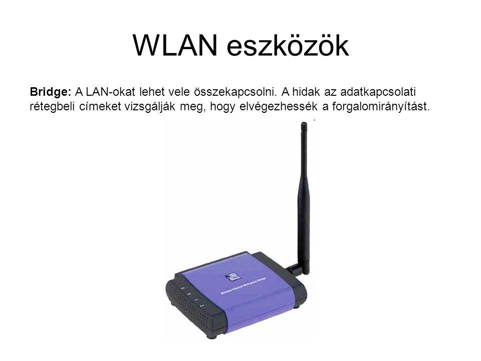 WLAN eszközök Bridge: A LAN-okat lehet vele összekapcsolni. A hidak az adatkapcsolati rétegbeli címeket vizsgálják meg, hogy elvégezhessék a forgalomi