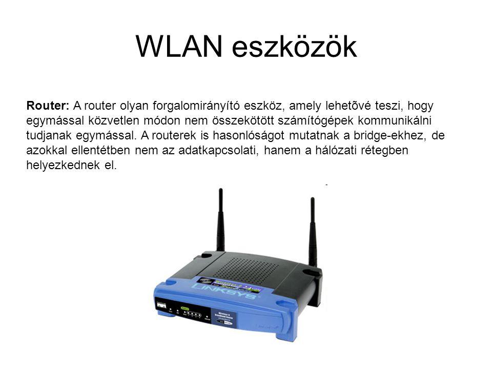 WLAN eszközök Router: A router olyan forgalomirányító eszköz, amely lehetõvé teszi, hogy egymással közvetlen módon nem összekötött számítógépek kommun