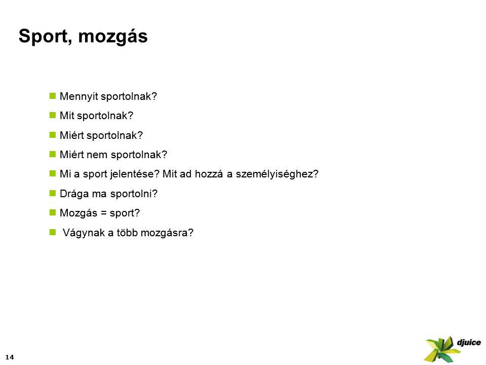 14 Sport, mozgás  Mennyit sportolnak. Mit sportolnak.