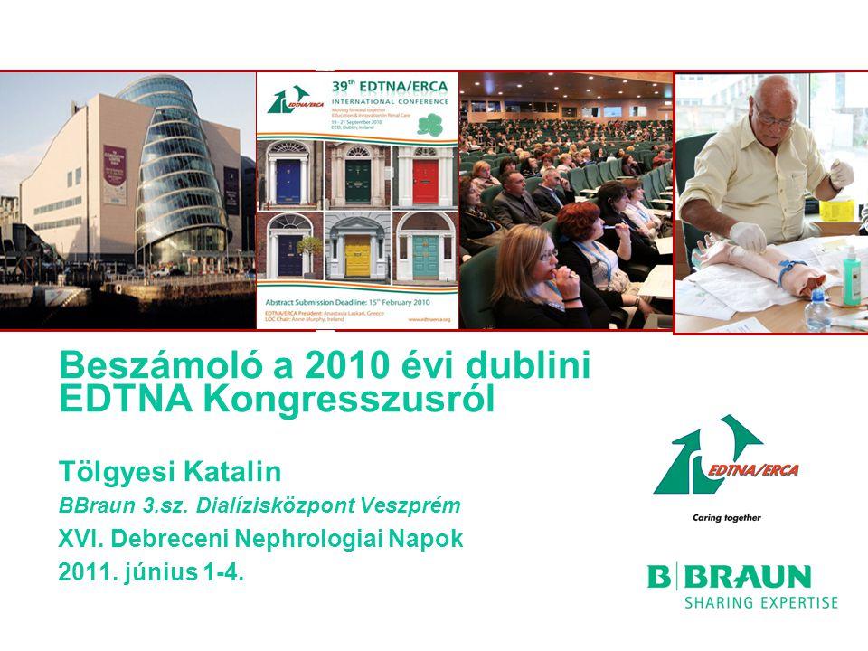 Beszámoló a 2010 évi dublini EDTNA Kongresszusról Tölgyesi Katalin BBraun 3.sz.