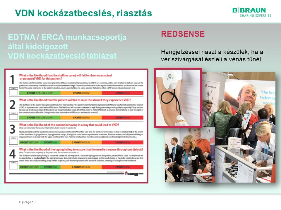 sl | Page EDTNA / ERCA munkacsoportja által kidolgozott VDN kockázatbecslő táblázat 10 REDSENSE Hangjelzéssel riaszt a készülék, ha a vér szivárgását észleli a vénás tűnél VDN kockázatbecslés, riasztás