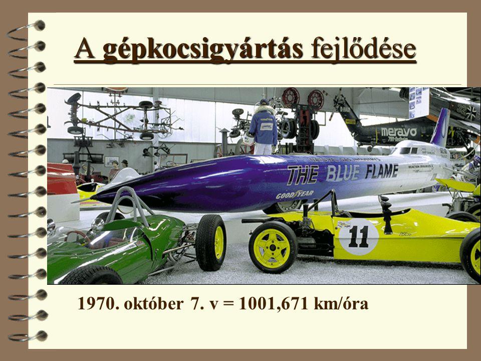 A gépkocsigyártás fejlődése 1970. október 7. v = 1001,671 km/óra