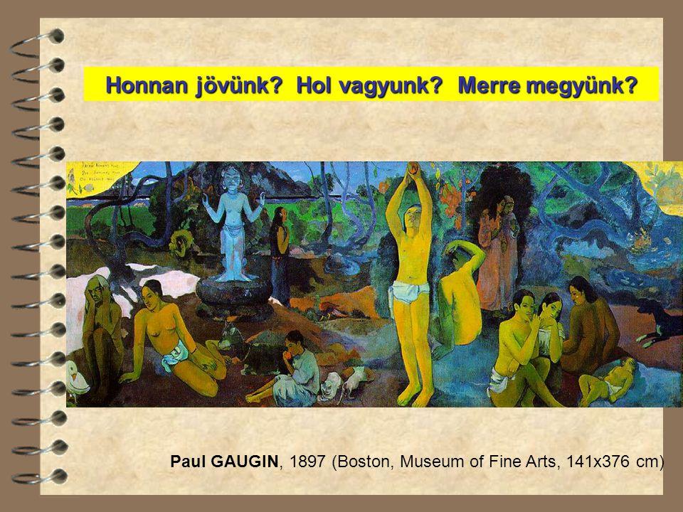 Honnan jövünk? Hol vagyunk? Merre megyünk? Paul GAUGIN, 1897 (Boston, Museum of Fine Arts, 141x376 cm)