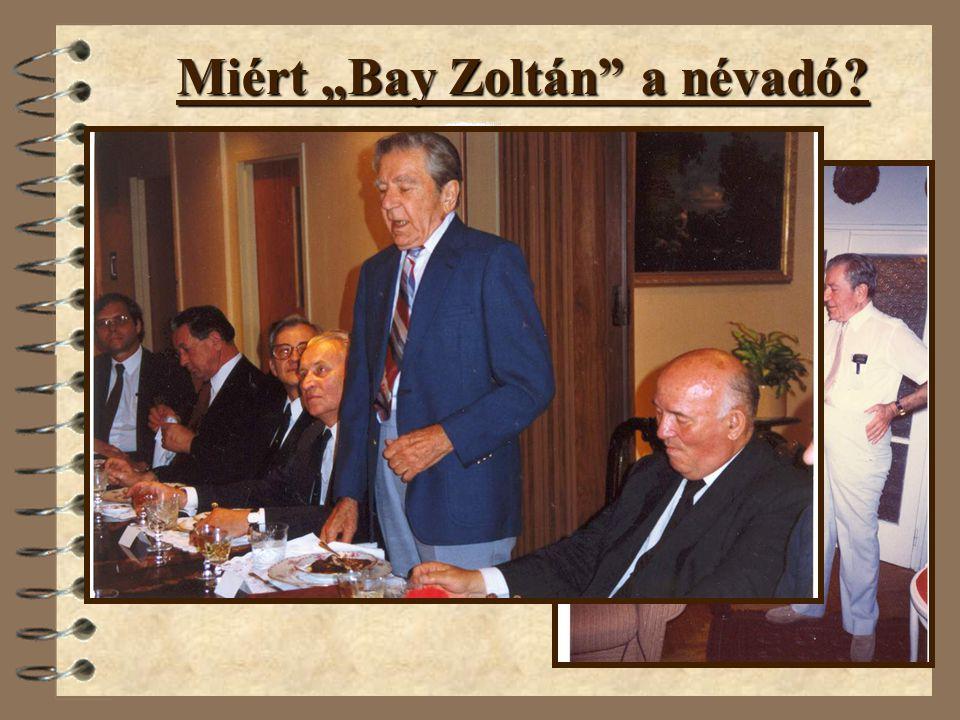 """Miért """"Bay Zoltán"""" a névadó? 1900. július 24. (Gyulavári) 1992. október 4. (Washington) 1946. február. 6.: Holdradar-kísérlet 1983 A méter a fény álta"""