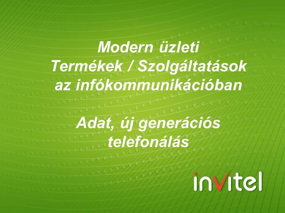 Modern üzleti Termékek / Szolgáltatások az infókommunikációban Adat, új generációs telefonálás