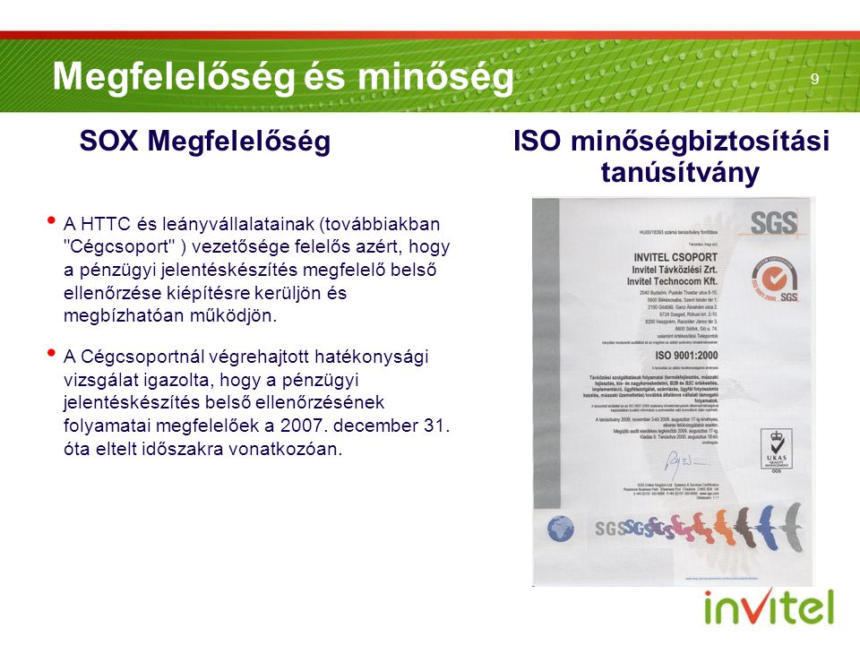9 Megfelelőség és minőség ISO minőségbiztosítási tanúsítvány SOX Megfelelőség • A HTTC és leányvállalatainak (továbbiakban