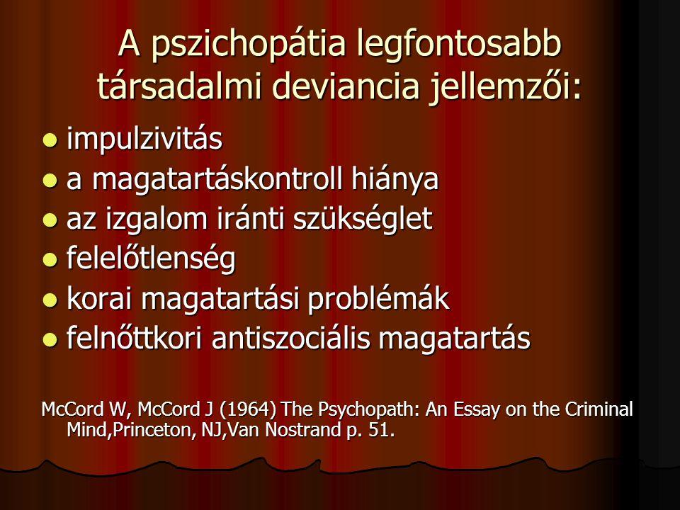 A pszichopátia legfontosabb érzelmi/interperszonális tünetei:  hamisság és felszínesség  én-centrikusság és nagyzolás  a megbánás és bűntudat hiány
