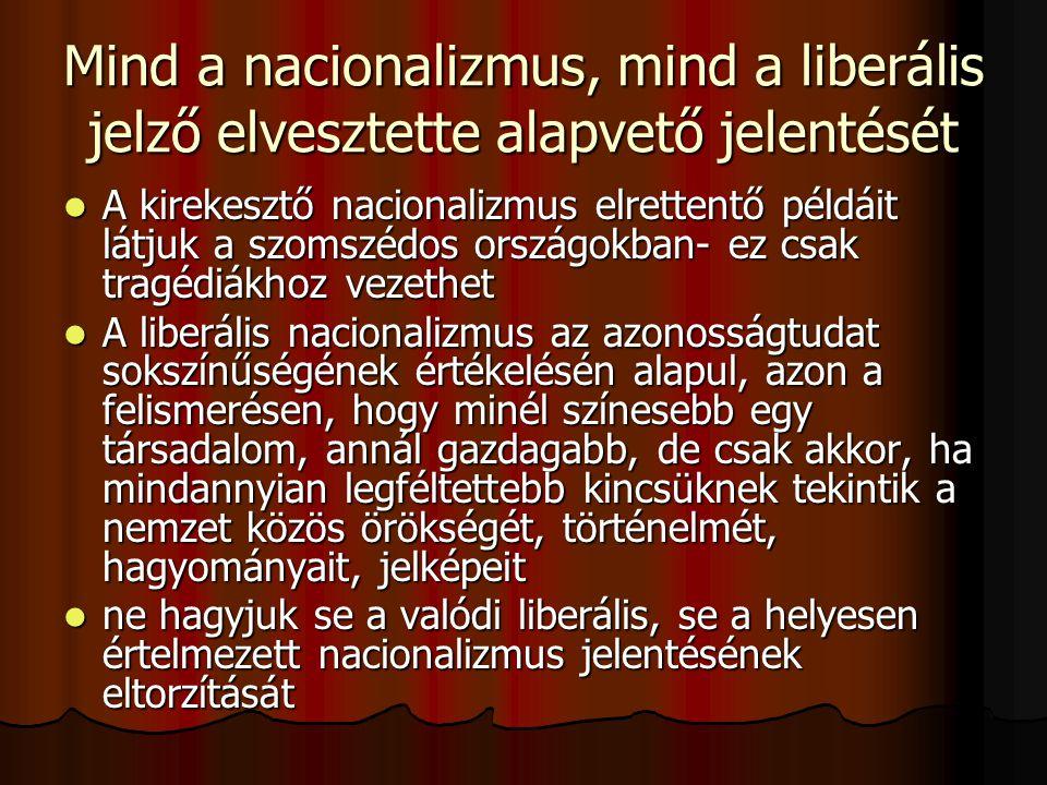 A magyar liberális- nacionalizmus hagyománya:  a magyar nemzeti liberális politikusok: Széchenyi István, Kossuth Lajos, Deák Ferenc, Eötvös József a