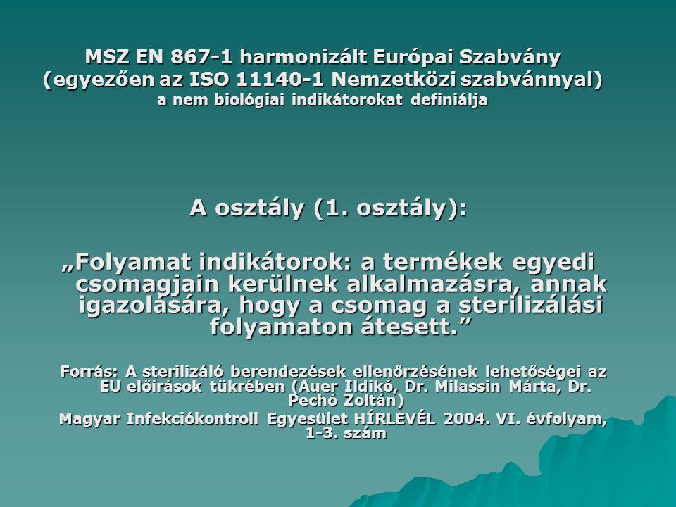 : Biológiai indikátorok lehetnek: •Spóra szuszpenziók •Spóra Csíkok •Indikátor tartalmúak •Gyors leolvasást lehetővé tevő indikátor tartalmúak Forrás: 3M Hungária Kft.