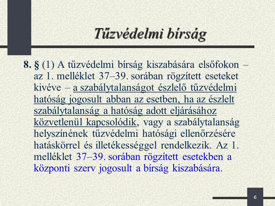 6 Tűzvédelmi bírság 8. § (1) A tűzvédelmi bírság kiszabására elsőfokon – az 1. melléklet 37–39. sorában rögzített eseteket kivéve – a szabálytalanságo