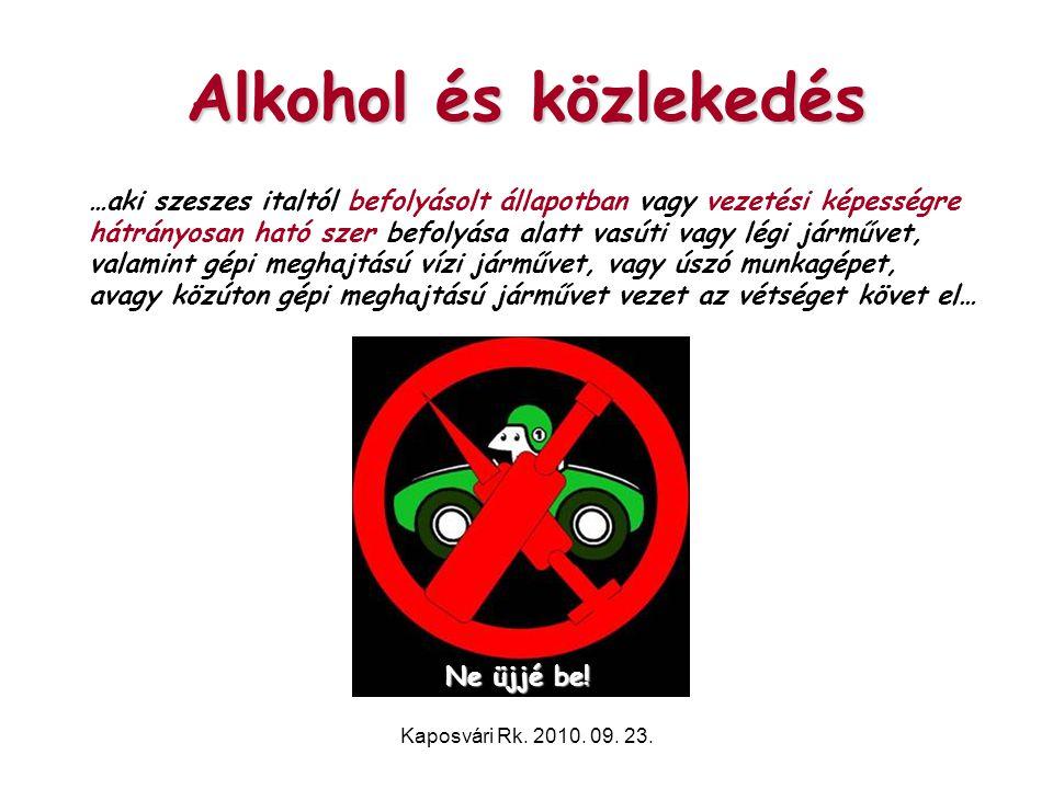 Kaposvári Rk. 2010. 09. 23. Alkohol és közlekedés …aki szeszes italtól befolyásolt állapotban vagy vezetési képességre hátrányosan ható szer befolyása