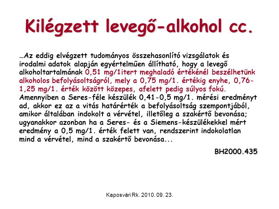 Kaposvári Rk. 2010. 09. 23. Kilégzett levegő-alkohol cc. …Az eddig elvégzett tudományos összehasonlító vizsgálatok és irodalmi adatok alapján egyértel