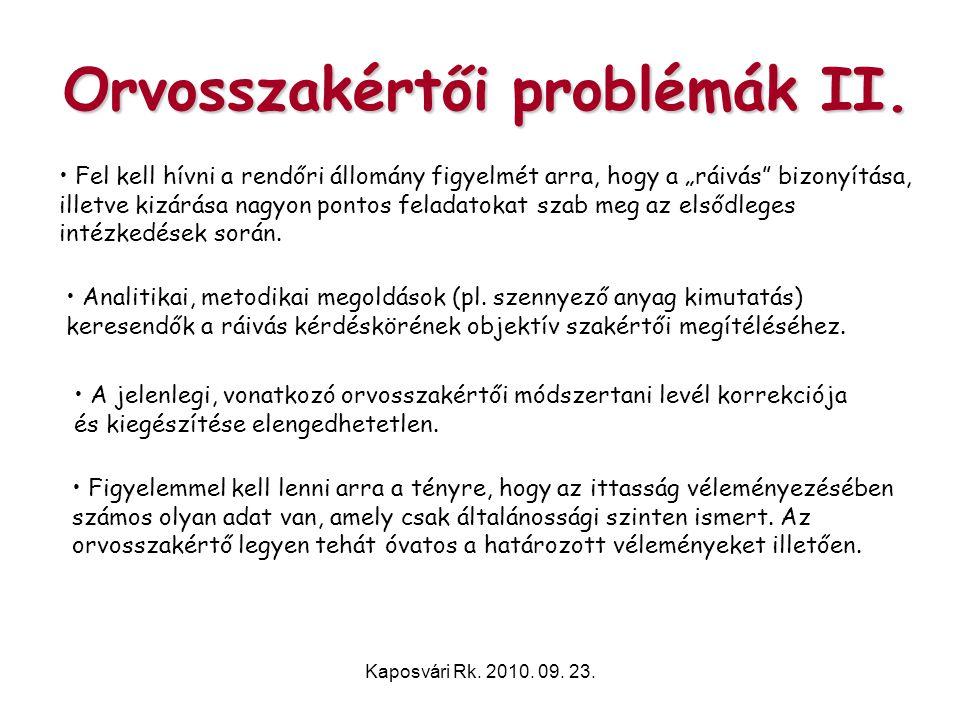 """Kaposvári Rk. 2010. 09. 23. Orvosszakértői problémák II. • Fel kell hívni a rendőri állomány figyelmét arra, hogy a """"ráivás"""" bizonyítása, illetve kizá"""