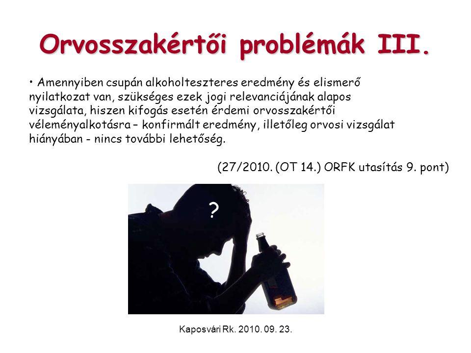Kaposvári Rk. 2010. 09. 23. Orvosszakértői problémák III. • Amennyiben csupán alkoholteszteres eredmény és elismerő nyilatkozat van, szükséges ezek jo