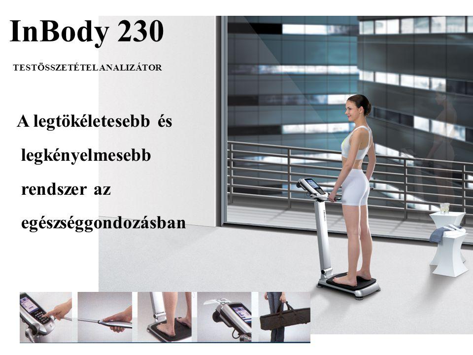 InBody 230 TESTÖSSZETÉTEL ANALIZÁTOR A legtökéletesebb és legkényelmesebb rendszer az egészséggondozásban