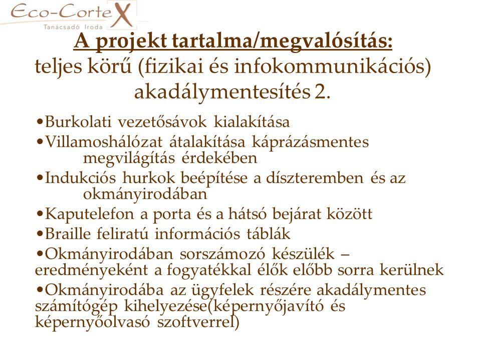 A projekt tartalma/megvalósítás: teljes körű (fizikai és infokommunikációs) akadálymentesítés 2.