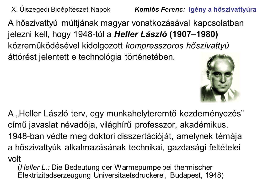 X. Újszegedi Bioépítészeti Napok Komlós Ferenc: Igény a hőszivattyúra A hőszivattyú múltjának magyar vonatkozásával kapcsolatban jelezni kell, hogy 19