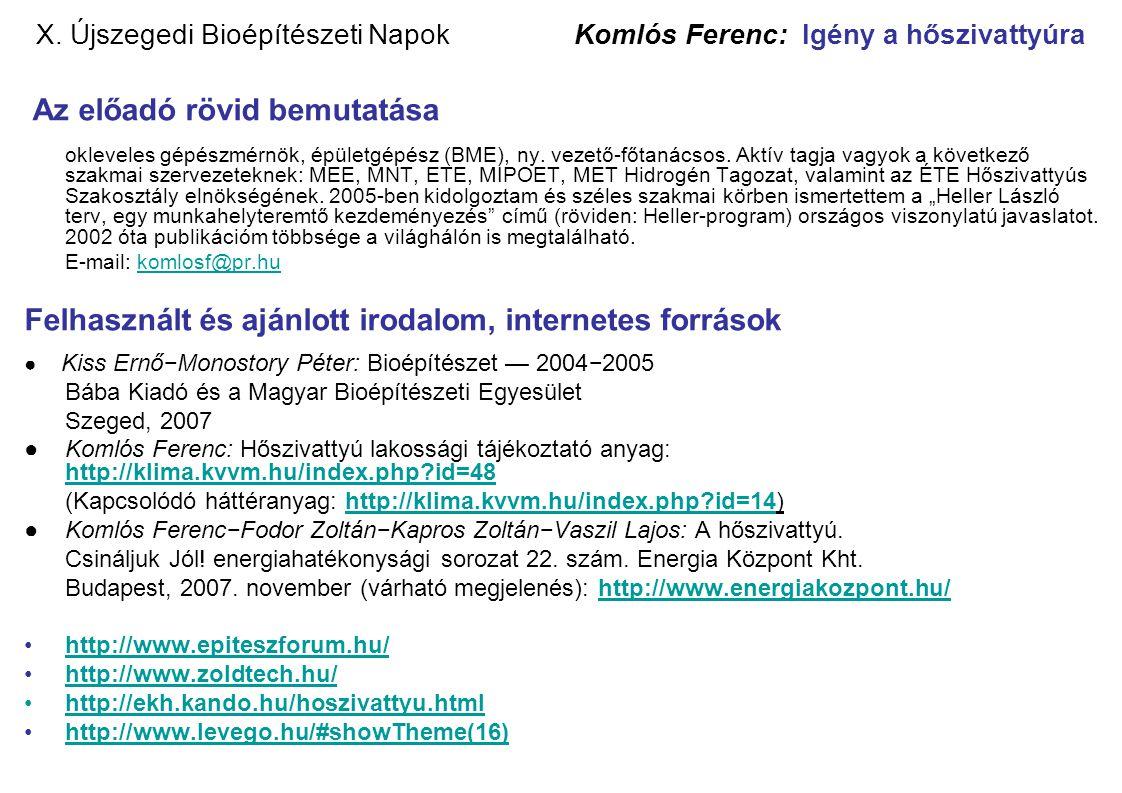 X. Újszegedi Bioépítészeti Napok Komlós Ferenc: Igény a hőszivattyúra Az előadó rövid bemutatása okleveles gépészmérnök, épületgépész (BME), ny. vezet