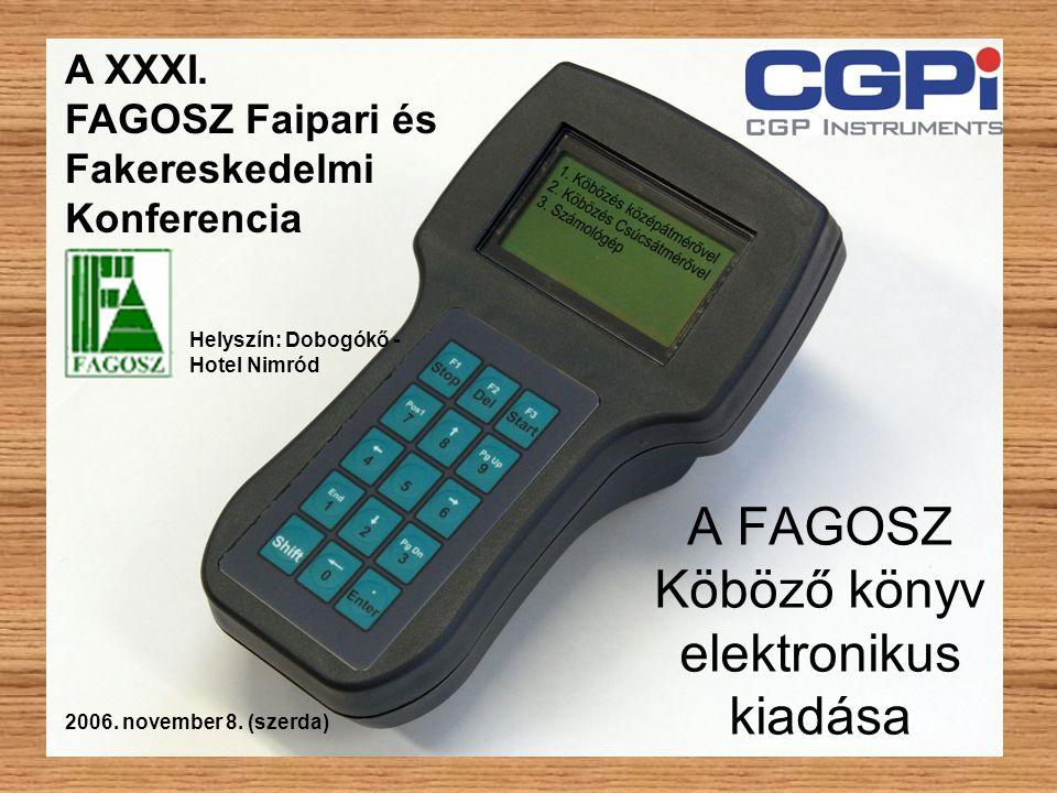 A FAGOSZ Köböző könyv elektronikus kiadása 2006. november 8. (szerda) Helyszín: Dobogókő - Hotel Nimród A XXXI. FAGOSZ Faipari és Fakereskedelmi Konfe