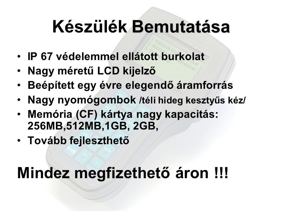 Bemutatása Készülék Bemutatása •IP 67 védelemmel ellátott burkolat •Nagy méretű LCD kijelző •Beépített egy évre elegendő áramforrás •Nagy nyomógombok