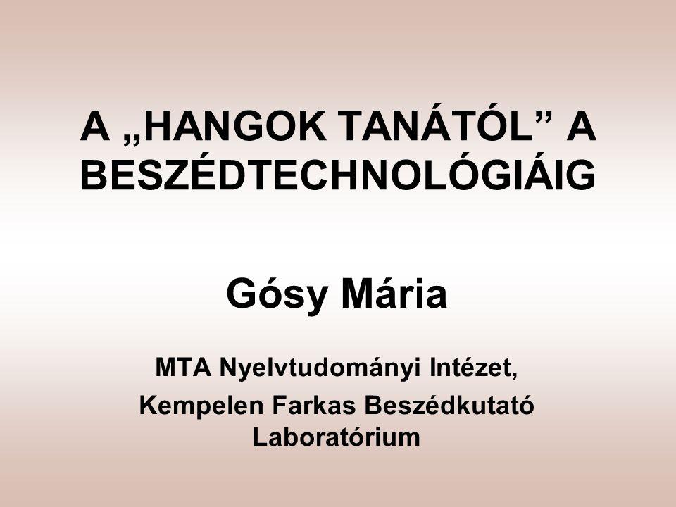 """A """"HANGOK TANÁTÓL"""" A BESZÉDTECHNOLÓGIÁIG Gósy Mária MTA Nyelvtudományi Intézet, Kempelen Farkas Beszédkutató Laboratórium"""