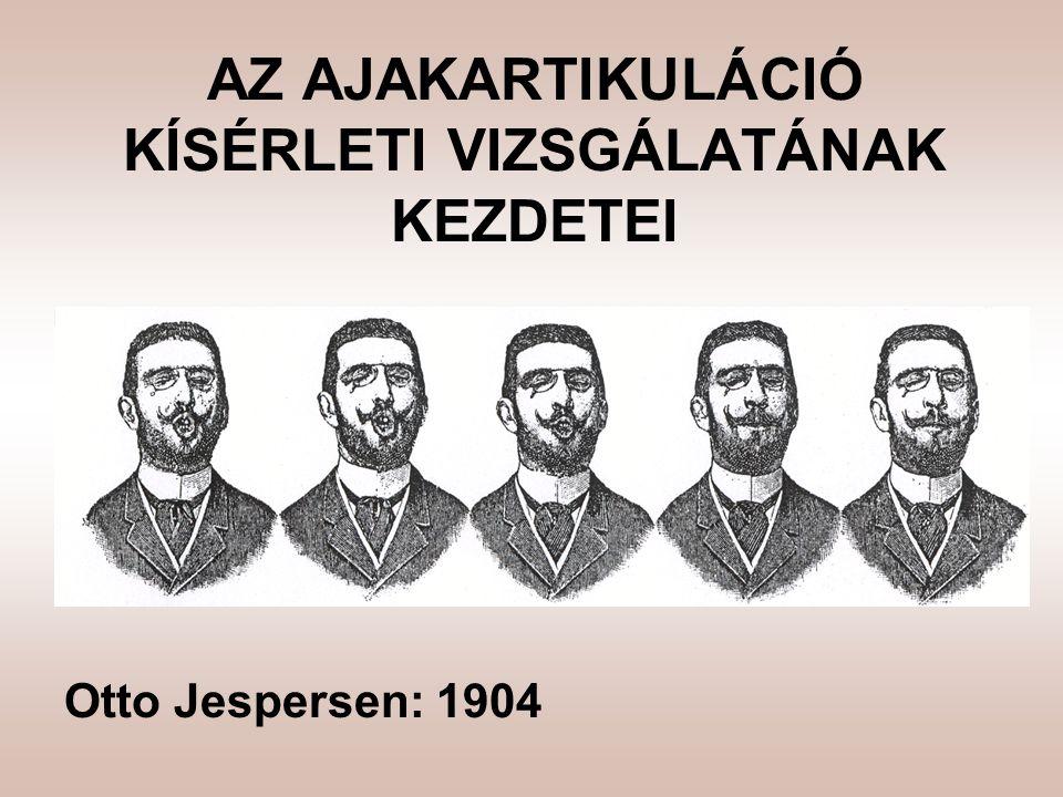 AZ AJAKARTIKULÁCIÓ KÍSÉRLETI VIZSGÁLATÁNAK KEZDETEI Otto Jespersen: 1904