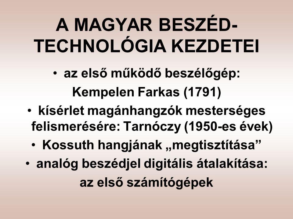 """A MAGYAR BESZÉD- TECHNOLÓGIA KEZDETEI •az első működő beszélőgép: Kempelen Farkas (1791) •kísérlet magánhangzók mesterséges felismerésére: Tarnóczy (1950-es évek) •Kossuth hangjának """"megtisztítása •analóg beszédjel digitális átalakítása: az első számítógépek"""