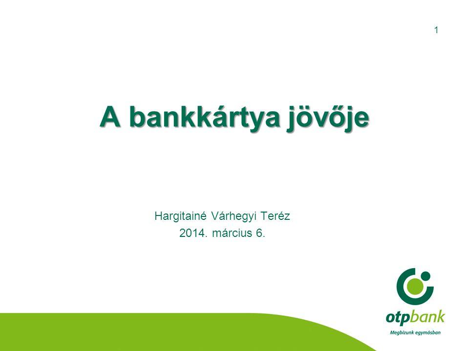 A bankkártya jövője Hargitainé Várhegyi Teréz 2014. március 6. 1