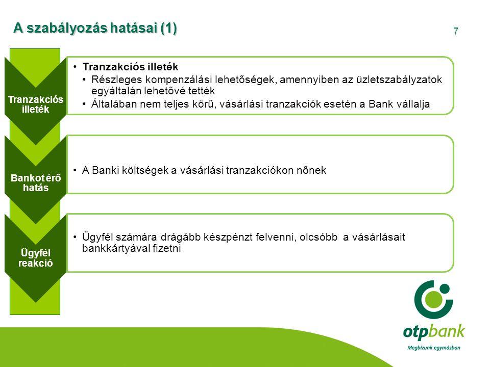 7 A szabályozás hatásai (1) Tranzakciós illeték •Tranzakciós illeték •Részleges kompenzálási lehetőségek, amennyiben az üzletszabályzatok egyáltalán l