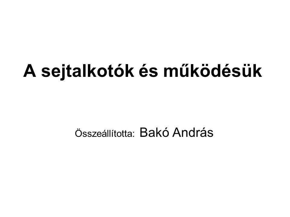 A sejtalkotók és működésük Összeállította: Bakó András