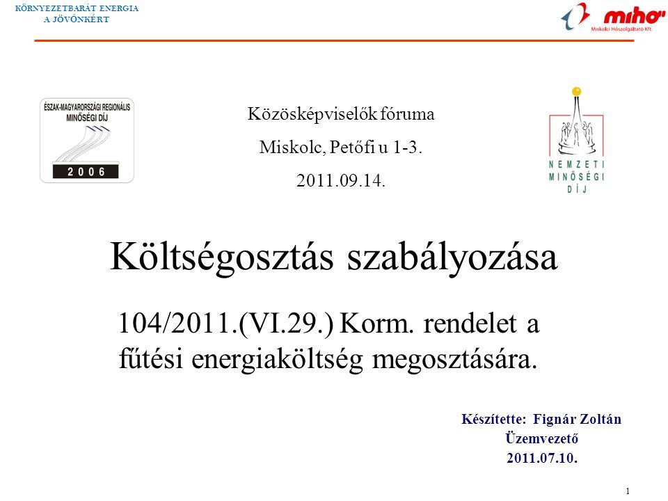 KÖRNYEZETBARÁT ENERGIA A JÖV Ő NKÉRT 1 Költségosztás szabályozása 104/2011.(VI.29.) Korm. rendelet a fűtési energiaköltség megosztására. Készítette: F