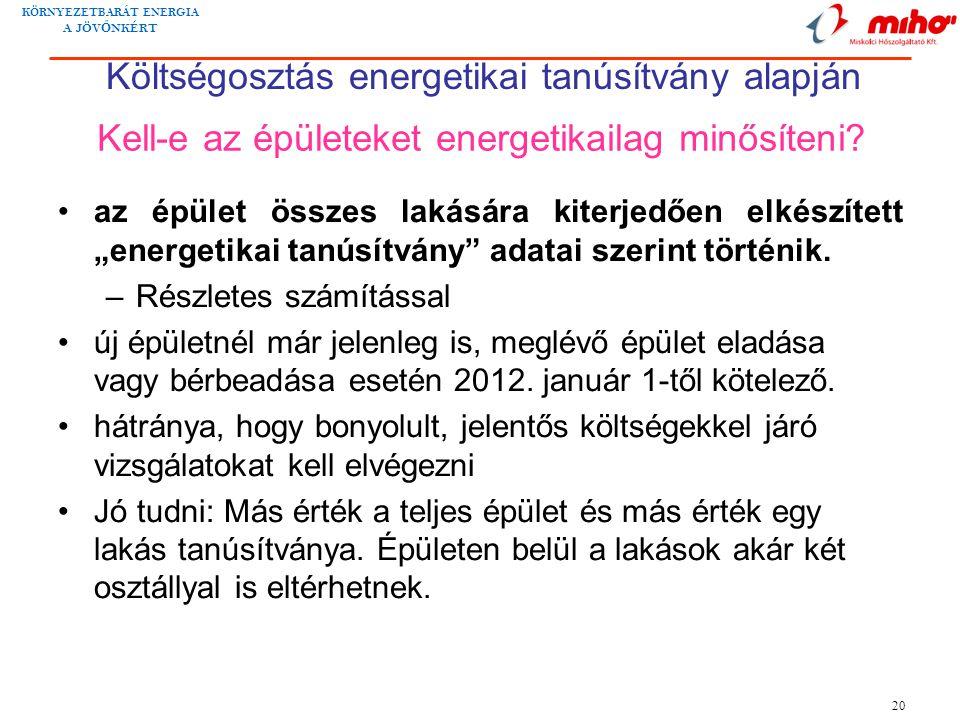 """KÖRNYEZETBARÁT ENERGIA A JÖV Ő NKÉRT 20 Kell-e az épületeket energetikailag minősíteni? •az épület összes lakására kiterjedően elkészített """"energetika"""