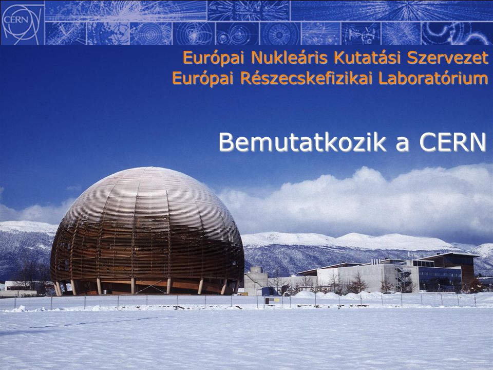 05 Novembre 20031 Európai Nukleáris Kutatási Szervezet Európai Részecskefizikai Laboratórium Bemutatkozik a CERN