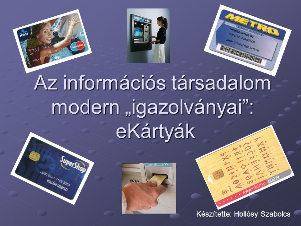 """Az információs társadalom modern """"igazolványai : eKártyák Készítette: Hollósy Szabolcs"""