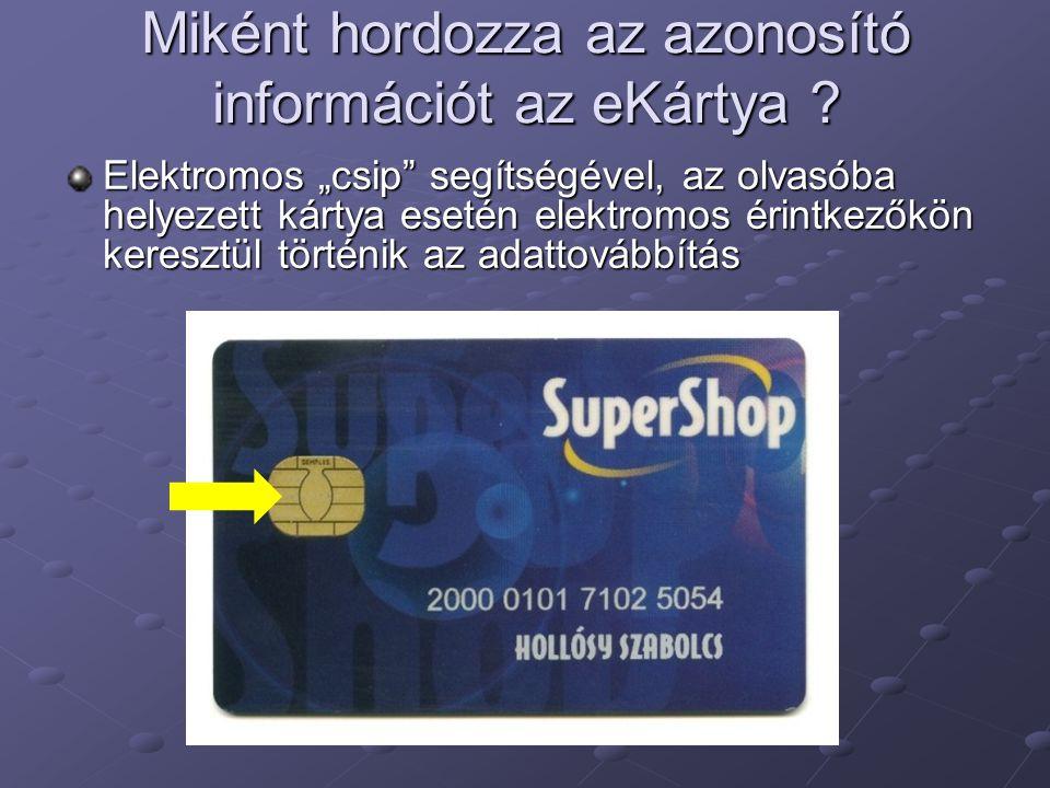 """Elektromos """"csip segítségével, az olvasóba helyezett kártya esetén elektromos érintkezőkön keresztül történik az adattovábbítás Miként hordozza az azonosító információt az eKártya"""