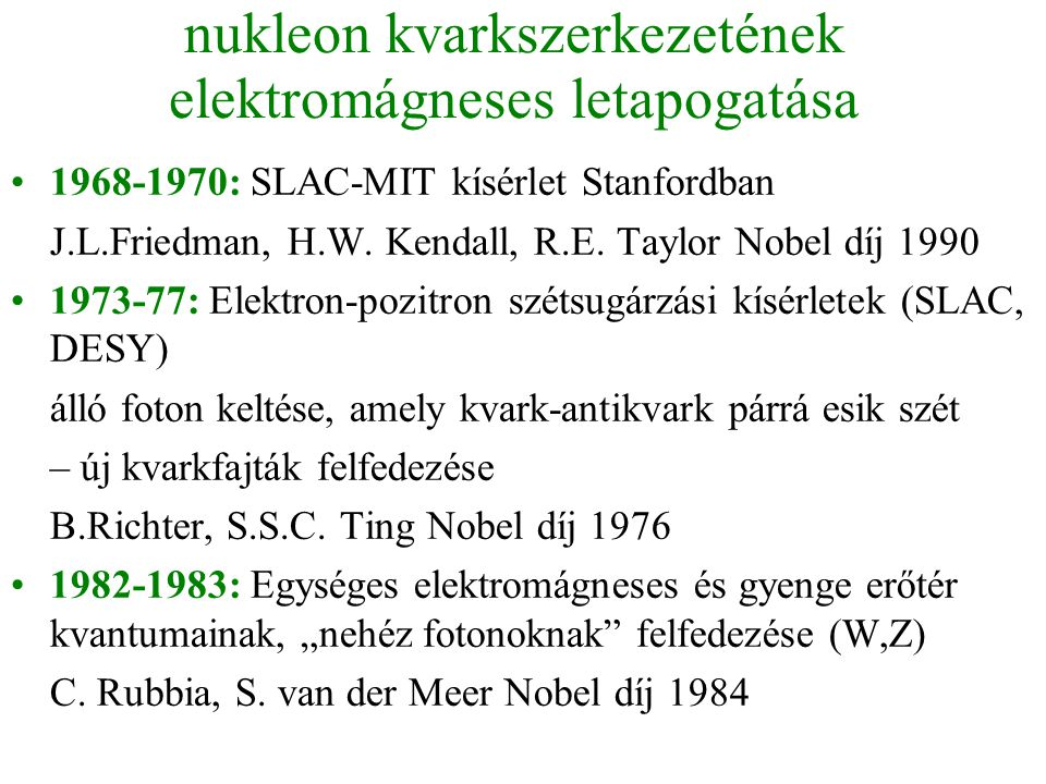 nukleon kvarkszerkezetének elektromágneses letapogatása •1968-1970: SLAC-MIT kísérlet Stanfordban J.L.Friedman, H.W. Kendall, R.E. Taylor Nobel díj 19