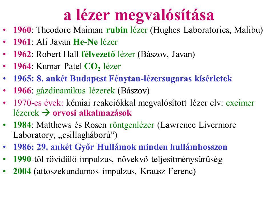 a lézer megvalósítása •1960: Theodore Maiman rubin lézer (Hughes Laboratories, Malibu) •1961: Ali Javan He-Ne lézer •1962: Robert Hall félvezető lézer (Bászov, Javan) •1964: Kumar Patel CO 2 lézer •1965: 8.