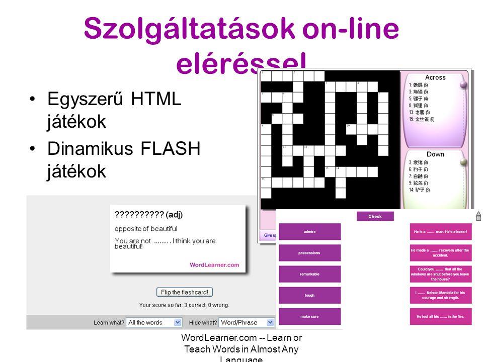 WordLearner.com -- Learn or Teach Words in Almost Any Language Szolgáltatások on-line eléréssel •Egyszerű HTML játékok •Dinamikus FLASH játékok