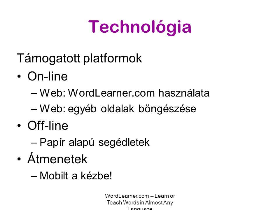 WordLearner.com -- Learn or Teach Words in Almost Any Language Technológia Támogatott platformok •On-line –Web: WordLearner.com használata –Web: egyéb oldalak böngészése •Off-line –Papír alapú segédletek •Átmenetek –Mobilt a kézbe!
